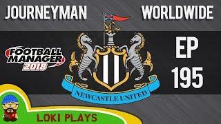 FM18 - Journeyman Worldwide - EP195 - Newcastle United - Football Manager 2018