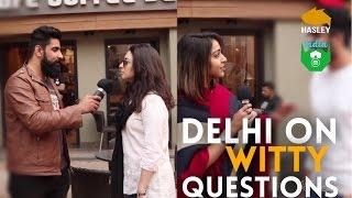 DELHI ON WITTY QUESTIONS | Hasley India