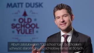 Matt Dusk – Old School Yule !