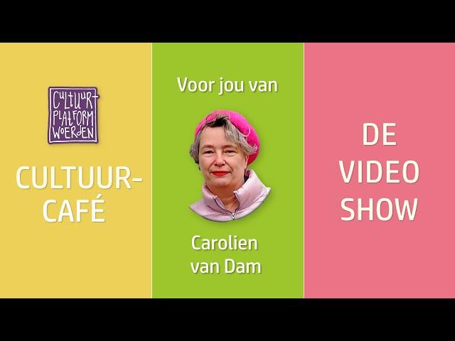 afl. 2 - Carolien van Dam - CULTUURCAFÉ- DE VIDEO SHOW