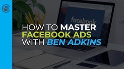How to Master Facebook Ads to Get Leads and Close Sales with Ben Adkins
