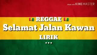 Download Lagu SELAMAT JALAN KAWAN (REAGGAE) | LIRIK mp3