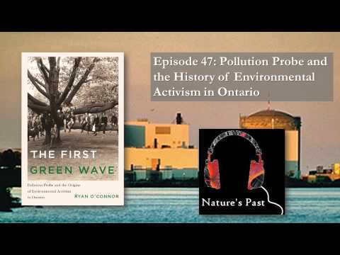 Nature's Past Episode 47: Pollution Probe and the History of Environmental Activism in Ontario
