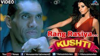 Rang Rasiya Rasiya Ho Full Video Song : Kushti | Rajpal Yadav, Khali, Narges |