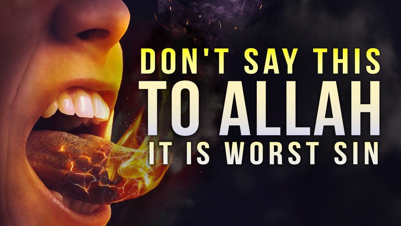 DO NOT SAY THIS ABOUT ALLAH, ITS A BIG SIN