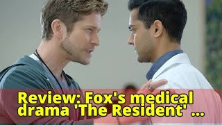 Review: Fox's medical drama 'The Resident' can't save itself