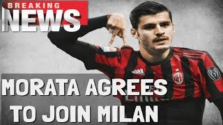 MORATA AGREES TO JOIN AC MILAN | BREAKING NEWS | SERIE A TRANSFER NEWS