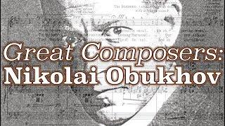 Great Composers: Nikolai Obukhov