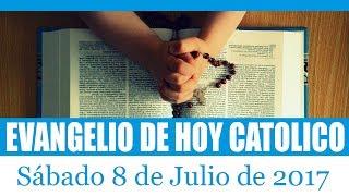 Evangelio de hoy sabado 8 de julio de 2017