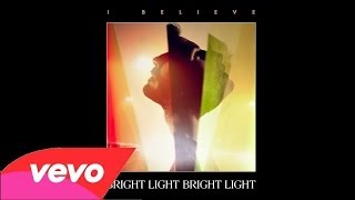 Bright Light Bright Light - I Believe (Radio Edit) Audio