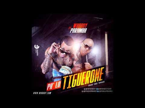 Whaboy Feat Paramba - Pa' Lo Tiguerone (Prod. Jay Swagg)