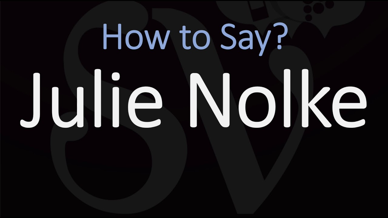 How to Pronounce Julie Nolke? (CORRECTLY)