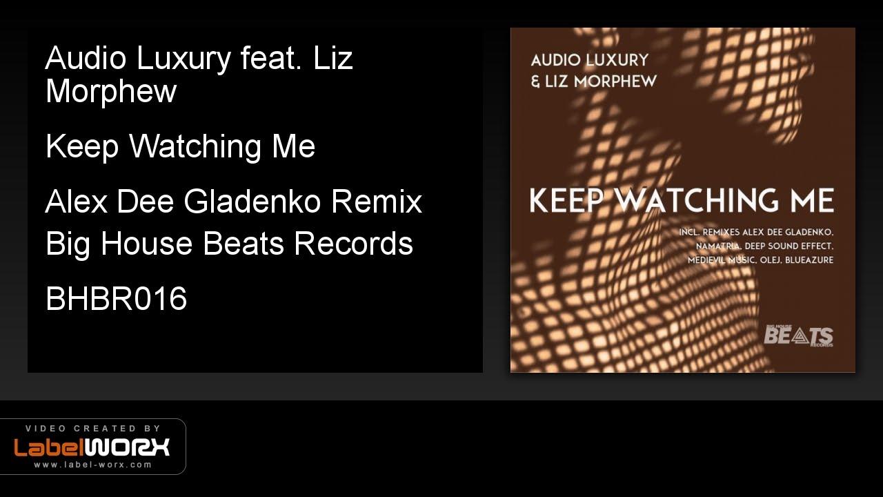 Audio Luxury feat. Liz Morphew - Keep Watching Me (Alex Dee Gladenko Remix)