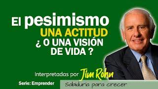 Jim Rohn // PESIMISMO una ACTITUD o UNA VISIÓN DE VIDA