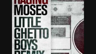 Raging Moses - Little Ghetto Boys (RM Remix)