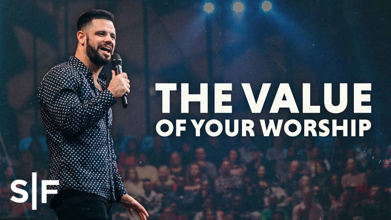 The Value Of Your Worship | Steven Furtick