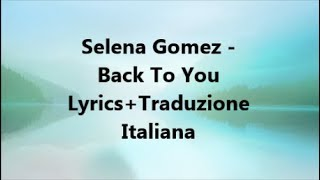 Selena Gomez Back To You Lyrics+Traduzione Italiana
