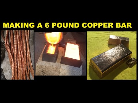 HUGE 6 POUND COPPER BULLION BAR made from MELTING SCRAP COPPER cables 1080p March 2017
