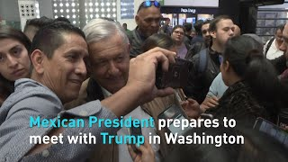 Mexican President prepares to meet with Trump in Washington