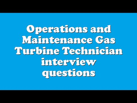 Operations and Maintenance Gas Turbine Technician interview questions