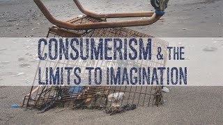 CONSUMERISM & THE LIMITS TO IMAGINATION | MEF DOCUMENTARY | TRAILER