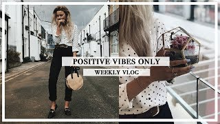 POSITIVE VIBES ONLY | Weekly Vlog | Copper Garden