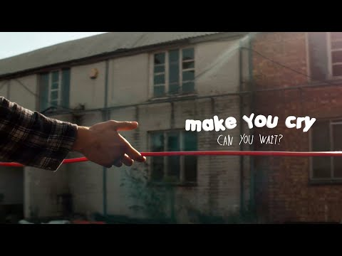 Make You Cry - Can You Wait? - [OFFICIAL VIDEO]