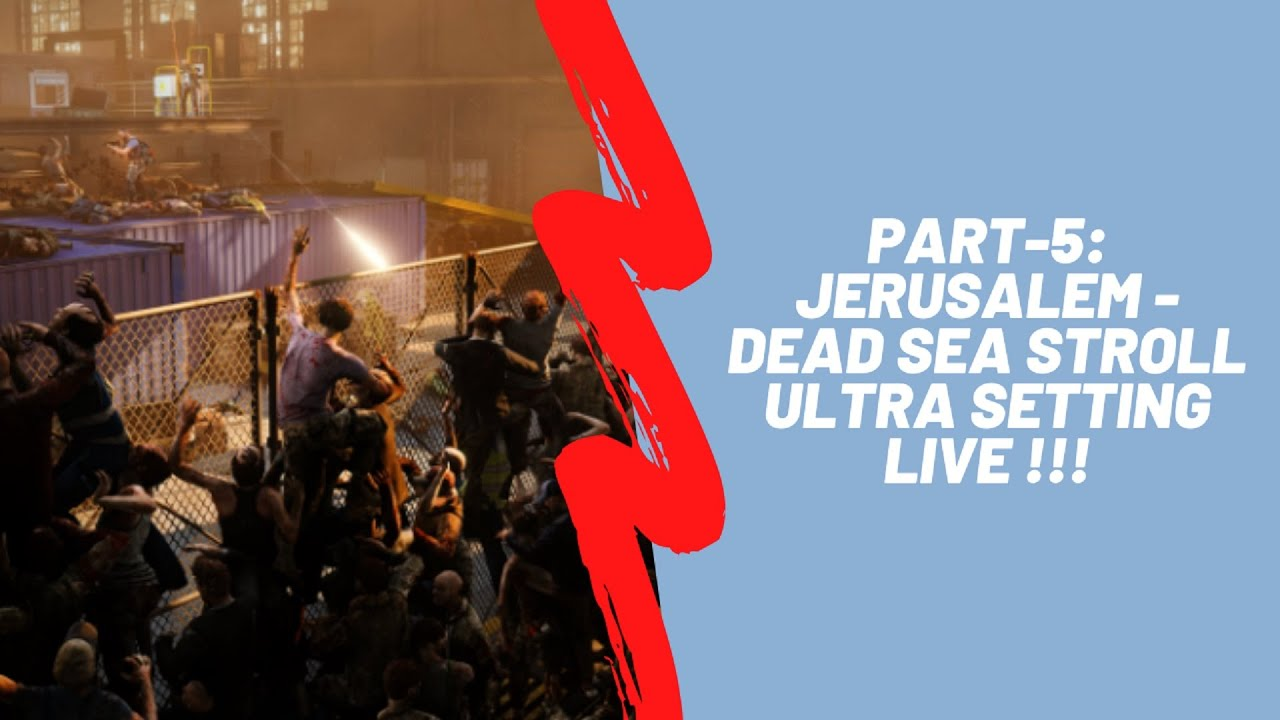 World War Z Part-5: Jerusalem - Dead Sea Stroll, Ultra Setting LIVE !!! (NO COMMENTARY)