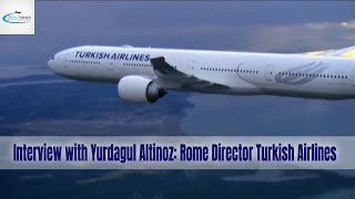 Interview with Yurdagul Altinoz: Rome Director Turkish Airlines