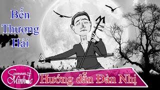 Hướng dẫn kéo nhị bài Bến Thượng Hải - MinhdcHpu - Bài số 1