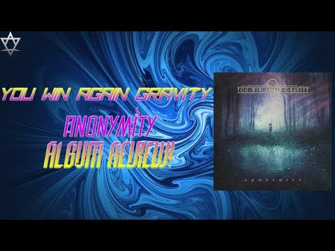 You Win Again Gravity - Anonymity Album Review!