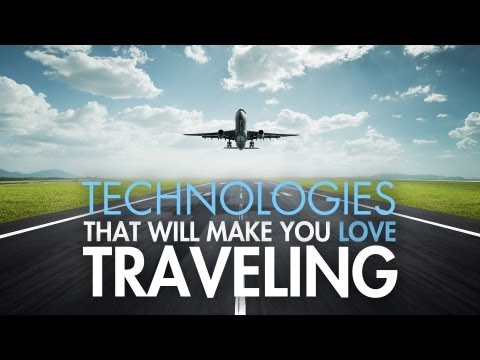 Technologies That Will Make You Love Traveling