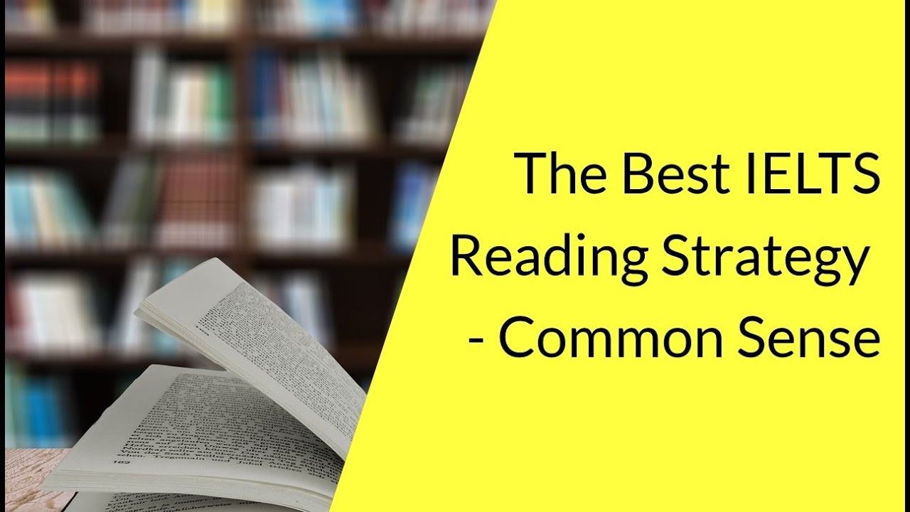 The best strategy for IELTS Reading - Common Sense |