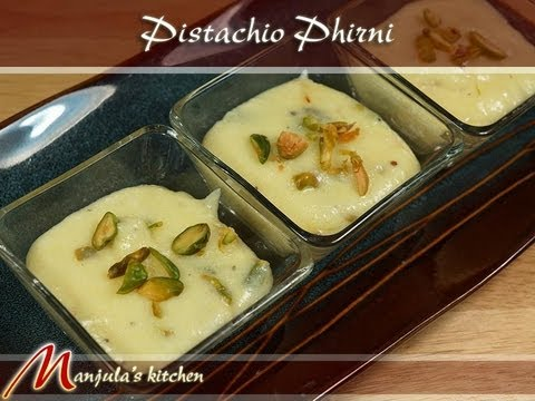 Pistachio Phirni (Rice Pudding) Recipe by Manjula