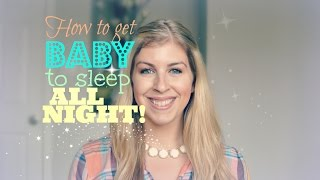 How to Get Your Newborn Baby to Sleep Through The Night!