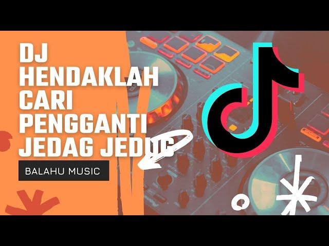 DJ HENDAKLAH CARI PENGGANTI TIKTOK VIRAL REMIX