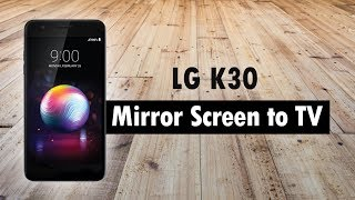 LG K30 - How to Mirror Your Screen to a TV (Connect to TV)
