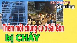 Thêm một ch,u,ng c,ư ở Sài Gòn b,ị CH,Á,Y - Donate Sharing