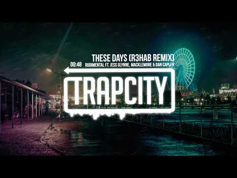 Rudimental ft. Jess Glynne, Macklemore & Dan Caplen - These Days (R3HAB Remix) [Lyrics]