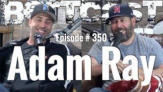 Bertcast # 350 - Adam Ray & ME