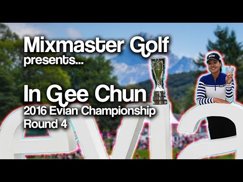 In Gee Chun - Full Recap Rd 4 2016 Evian- Mixmaster Golf