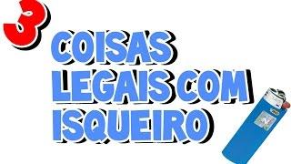 3 COISAS LEGAIS PARA FAZER COM ISQUEIRO