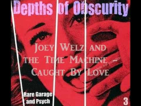 Joey Welz and the Time Machine - Caught By Love ('60s GARAGE PSYCH)