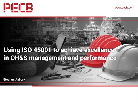 Using ISO 45001 to Achieve Excellence in OH&S Management and Performance