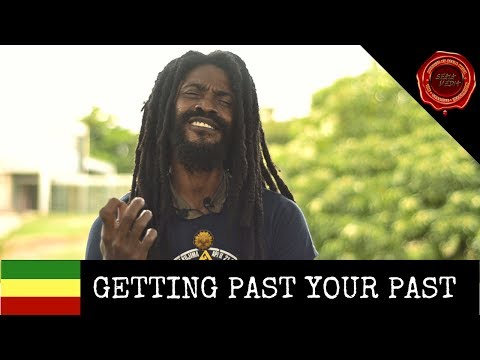 RASTA MAN EXPLAINS HOW TO GET PAST YOUR PAST AND OVERCOME FEAR