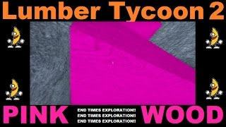 PINK WOOD! Lumber Tycoon 2 | RoBlox ( End time Exploration )