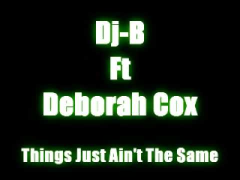 Dj-B Ft. Deborah Cox - Things Just Ain't The Same