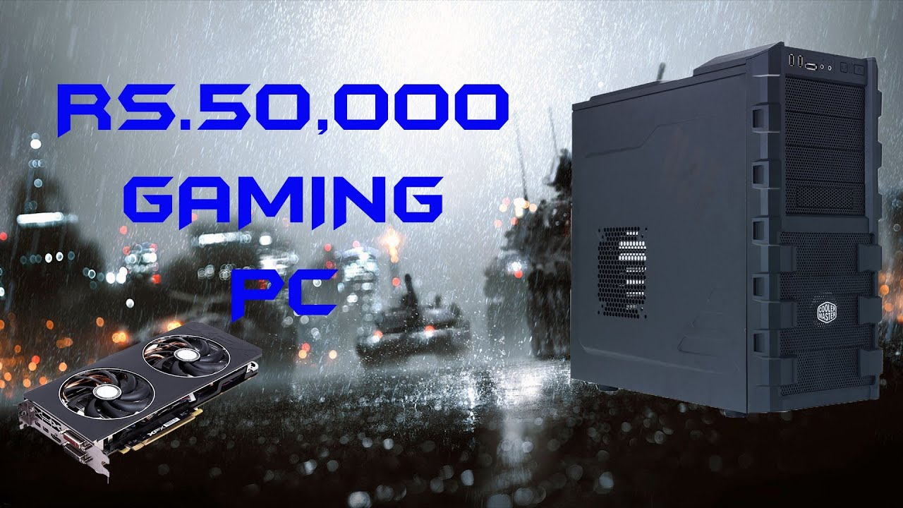 Best Gaming PC for 50K [Indian] - Play all games MAXED OUT ...  Best Gaming PC ...