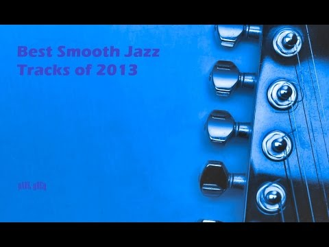 Best Smooth Jazz Tracks of 2013 [fullcd] ☊ VARIOUS ARTISTS