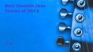 Best Smooth Jazz Tracks of 2013 [fullcd] ☊ VARIOUS ARTISTS